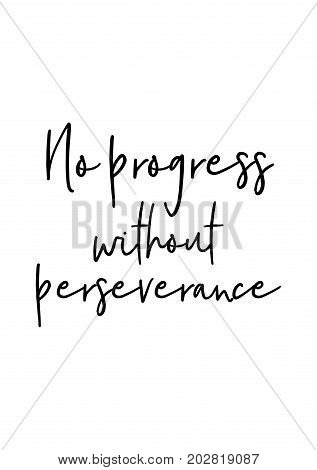 Hand drawn lettering. Ink illustration. Modern brush calligraphy. Isolated on white background. No progress without perseverance.