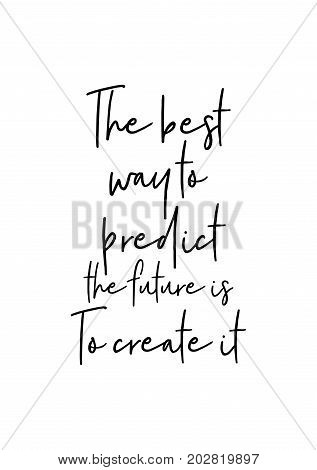 Hand drawn lettering. Ink illustration. Modern brush calligraphy. Isolated on white background. The best way to predict the future is. To create it.