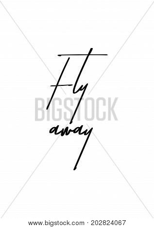 Hand drawn lettering. Ink illustration. Modern brush calligraphy. Isolated on white background. Fly away.