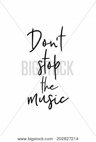 Hand drawn lettering. Ink illustration. Modern brush calligraphy. Isolated on white background. Don't stop the music.
