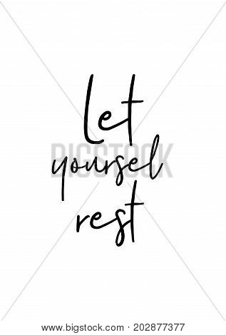 Hand drawn lettering. Ink illustration. Modern brush calligraphy. Isolated on white background. Let yourself rest.