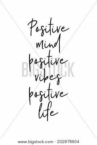 Hand drawn lettering. Ink illustration. Modern brush calligraphy. Isolated on white background. Positive mind, positive vibes, positive life.