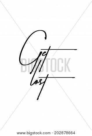 Hand drawn lettering. Ink illustration. Modern brush calligraphy. Isolated on white background. Get lost.
