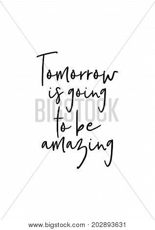 Hand drawn lettering. Ink illustration. Modern brush calligraphy. Isolated on white background. Tomorrow is going to be amazing.