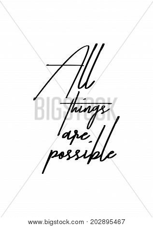 Hand drawn lettering. Ink illustration. Modern brush calligraphy. Isolated on white background. All things are possible.