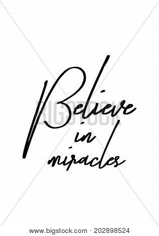 Hand drawn lettering. Ink illustration. Modern brush calligraphy. Isolated on white background. Believe in miracles.