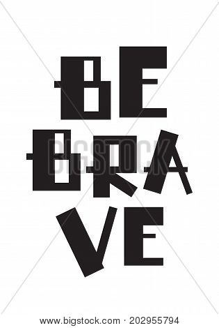 Children s poster in Scandinavian style with a motivating phrase be brave. Vector illustration in flat style