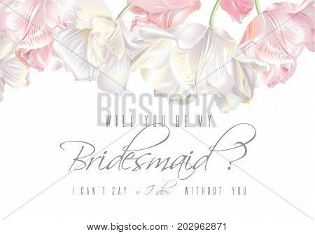 Vector wedding invitation with white and pink tulip flowers on white background. Will you be my bridesmaid card. Can be used as greeting card, floral design for cosmetic, perfume, beauty care products