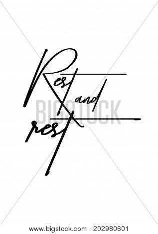Hand drawn lettering. Ink illustration. Modern brush calligraphy. Isolated on white background. Rest and rest.