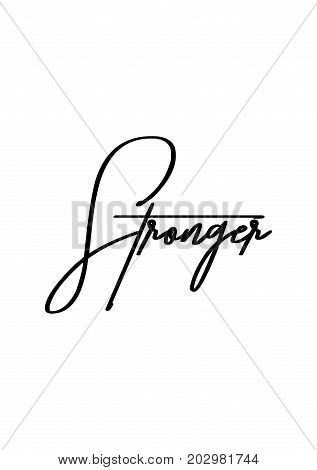 Hand drawn lettering. Ink illustration. Modern brush calligraphy. Isolated on white background. Stronger text.