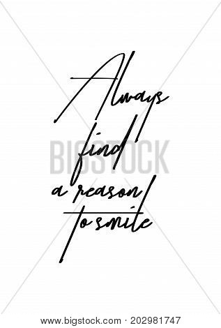 Hand drawn lettering. Ink illustration. Modern brush calligraphy. Isolated on white background. Always find a reason to smile.