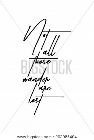 Hand drawn lettering. Ink illustration. Modern brush calligraphy. Isolated on white background. Not all those wander are lost.