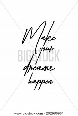 Hand drawn lettering. Ink illustration. Modern brush calligraphy. Isolated on white background. Make your dreams happen.