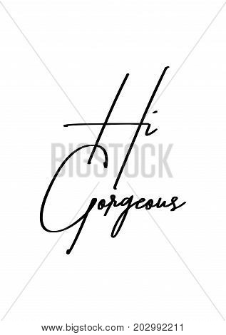 Hand drawn lettering. Ink illustration. Modern brush calligraphy. Isolated on white background. Hi gorgeous.