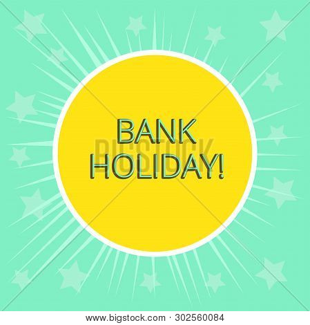 Conceptual Hand Writing Showing Bank Holiday. Business Photo Text A Day On Which Banks Are Officiall