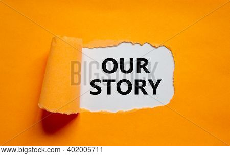 Our Story Symbol. Words 'our Story' Appearing Behind Torn Orange Paper. Business And Our Story Conce