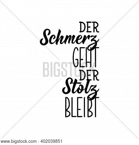 Translation From German: The Pain Goes, The Pride Remains. Modern Vector Brush Calligraphy. Ink Illu