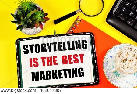 Storytelling Is The Best Marketing. Text Label In The Planning Notebook. An Effective Scheme For Sti