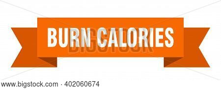 Burn Calories Ribbon. Burn Calories Paper Band Banner Sign