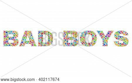 Bad Boys Text With Bright Mosaic Flat Style. Colorful Vector Illustration Of Bad Boys Text With Scat
