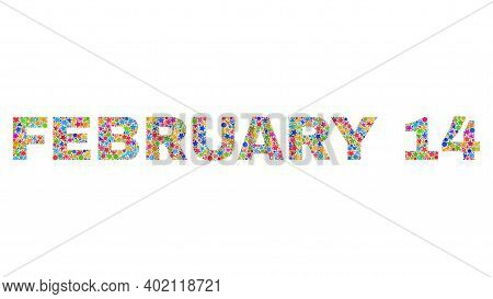 February 14 Text With Bright Mosaic Flat Style. Colorful Vector Illustration Of February 14 Text Wit