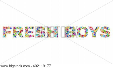Fresh Boys Text With Bright Mosaic Flat Style. Colorful Vector Illustration Of Fresh Boys Title With