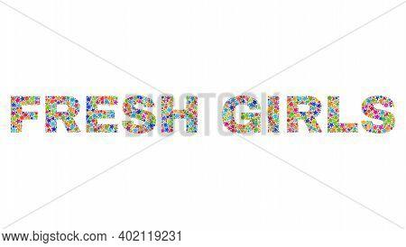 Fresh Girls Caption With Bright Mosaic Flat Style. Colorful Vector Illustration Of Fresh Girls Capti