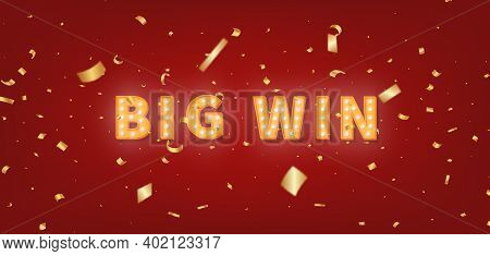 Big Win Gold Marquee Text. 3d Light Bulb Text And Confetti For Winner Congratulations