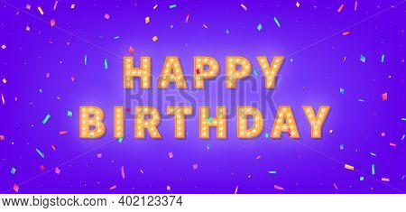 Happy Birthday Card With Gold Marquee Text And Colorful Confetti. 3d Light Bulb Happy Birthday Greet