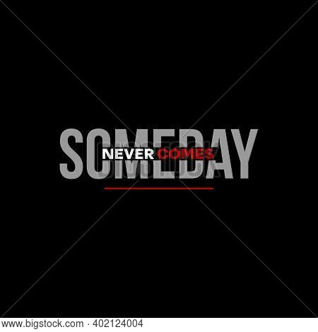 Text Art Someday Never Come For Print, Fashion Or Sticker Template Idea