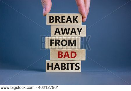 Break Bad Habits Symbol. Wooden Blocks With Words 'break Away From Bad Habits'. Male Hand. Beautiful