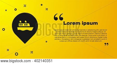 Black Location With Cruise Ship Icon Isolated On Yellow Background. Travel Tourism Nautical Transpor
