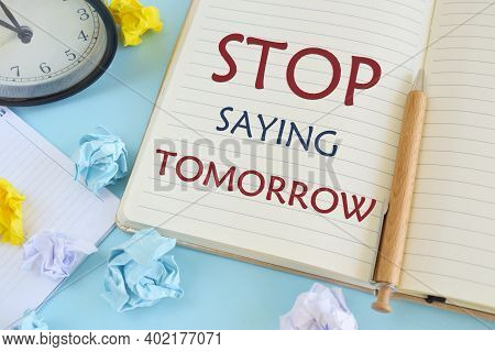 Stop Saying Tomorrow Words Written On Notebook. Concept Meaning Way Of Encouraging You To Act Now. B