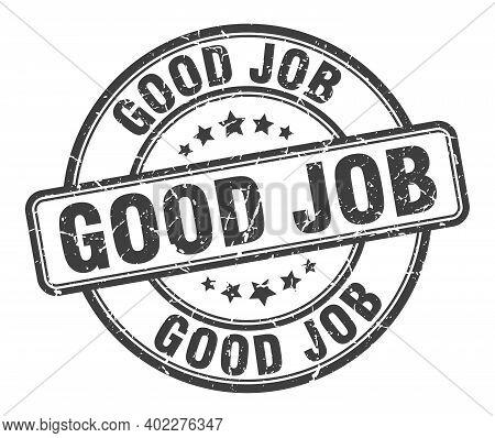 Good Job Stamp. Good Job Round Grunge Sign. Good Job
