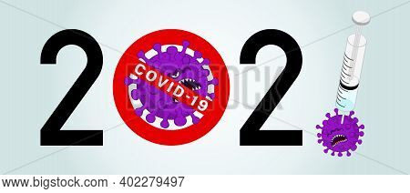 The Year 2021 Prevents The Coronavirus. The Covid-19 Vaccine Is In A Syringe. Purple Virus Was Injec