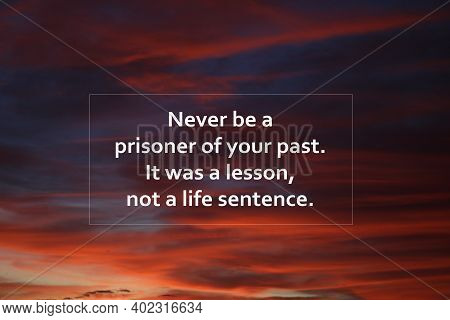 Inspirational Quote - Never Be A Prisoner Of Your Past. It Was A Lesson, Not A Life Sentence. Words