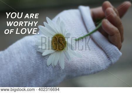 Inspirational Quote - You Are Worthy Of Love. Words Of Wisdom About Self Love And Care Concept On Ba