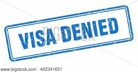 Visa Denied Stamp. Square Grunge Sign Isolated On White Background
