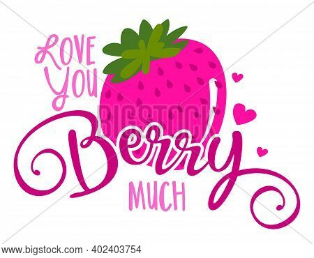 I Love You Berry Much (i Love You Very Much) - Cute Strawberry Fruit In Love. Funny Cartoon Doodle D
