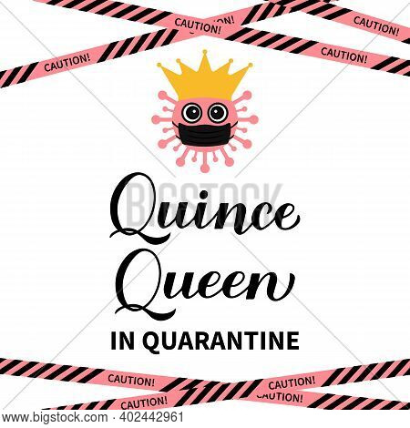 Quince Queen In Quarantine Calligraphy Hand Lettering. Spanish Or Latin American Girl 15th Birthday.