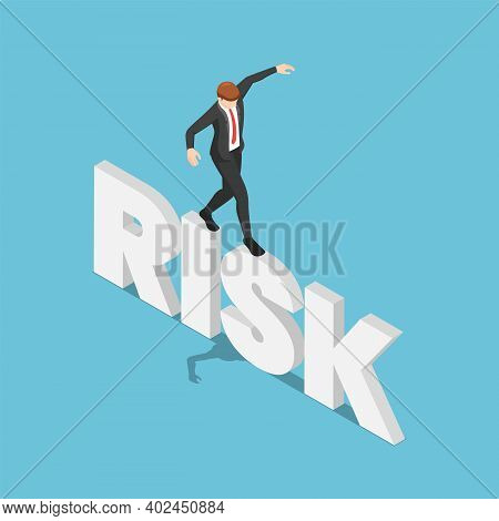 Flat 3d Isometric Businessman Try To Walk And Balancing On Risk Word. Risk Management Concept.