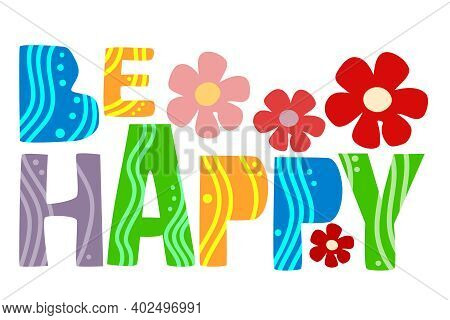 Be Happy Word Motivation Quote Artistic Vector  Colourful Lettering.  Useful For Advertisements Self