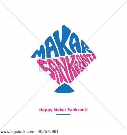 Happy Makar Sankranti Greetings. Makar Sankranri Lettering In Kite Shape In Latin Script.