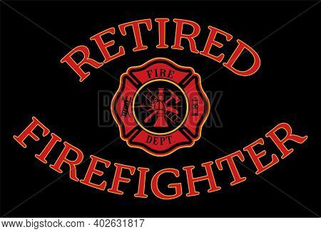 Retired Firefighter Design Is A Design Illustration That Includes A Classic Firefighter Maltese And
