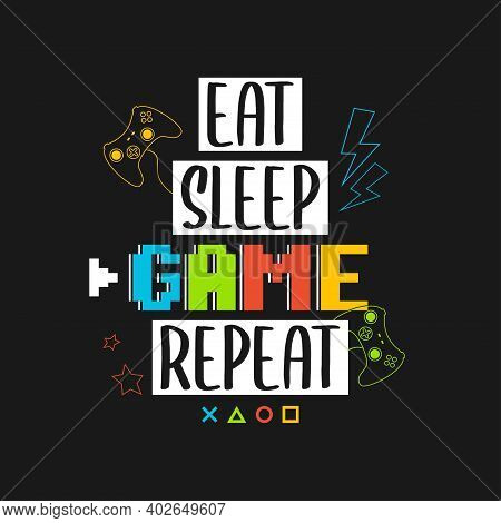 Joysticks Gamepad T-shirt Design With Pixel Text And Slogan - Eat Sleep Game Repeat. Tee Shirt Typog