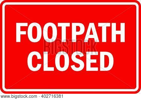 Footpath Closed Sign. White On Red Background. Safety Keep Pedestrians And Controlling Traffic Site.