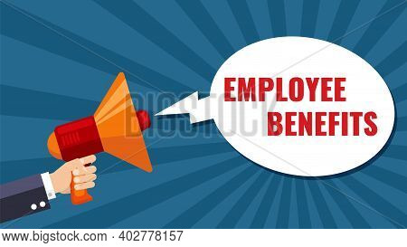 Hand Holding Megaphone. Employee Benefits Banner, Workers Advantages Announcement. Business Care Abo