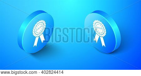 Isometric Approved Or Certified Medal Badge With Ribbons Icon Isolated On Blue Background. Approved