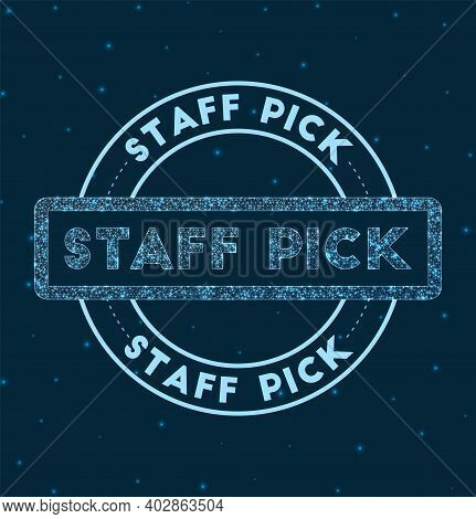 Staff Pick. Glowing Round Badge. Network Style Geometric Staff Pick Stamp In Space. Vector Illustrat