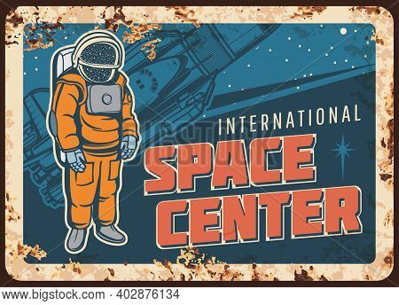 Space Center Vector Rusty Metal Plate. Astronaut In Outer Space, Universe Exploration Vintage Rust T